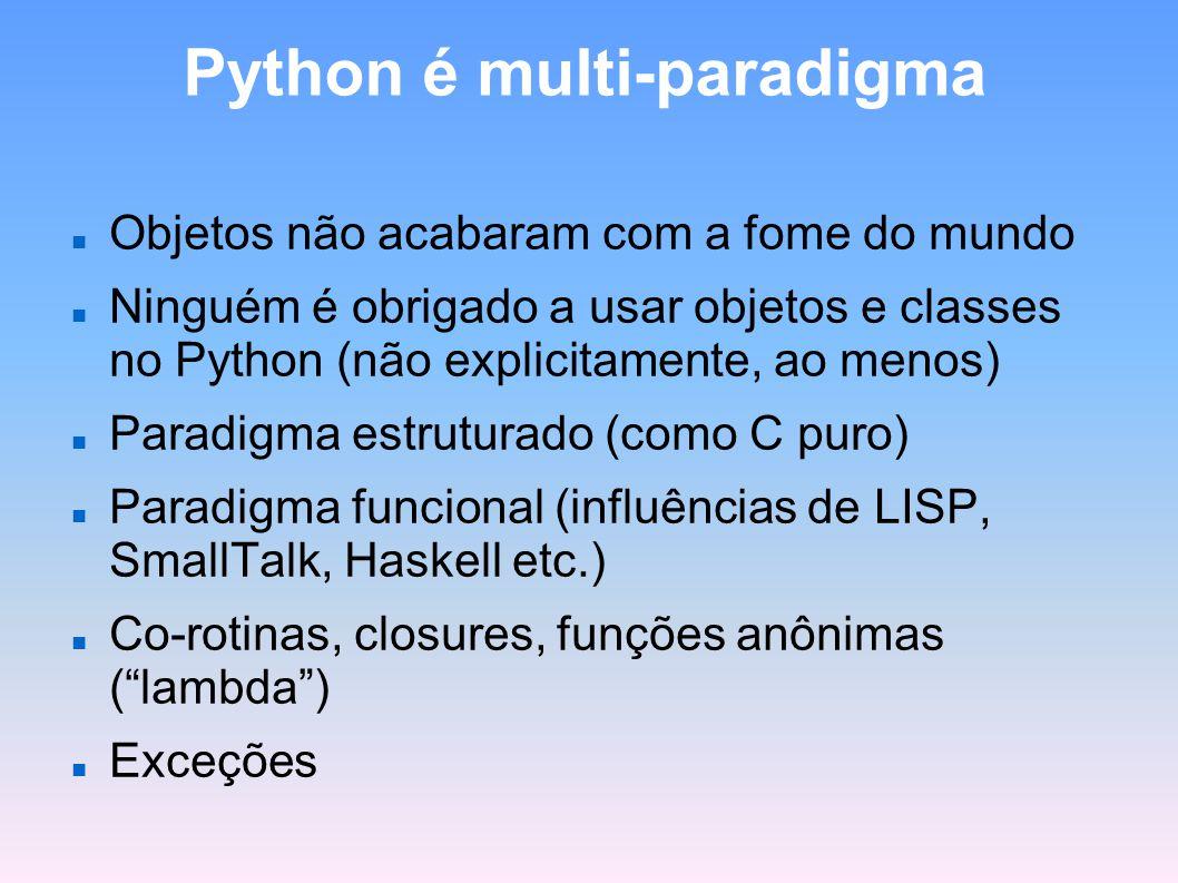 Python é multi-paradigma Objetos não acabaram com a fome do mundo Ninguém é obrigado a usar objetos e classes no Python (não explicitamente, ao menos)