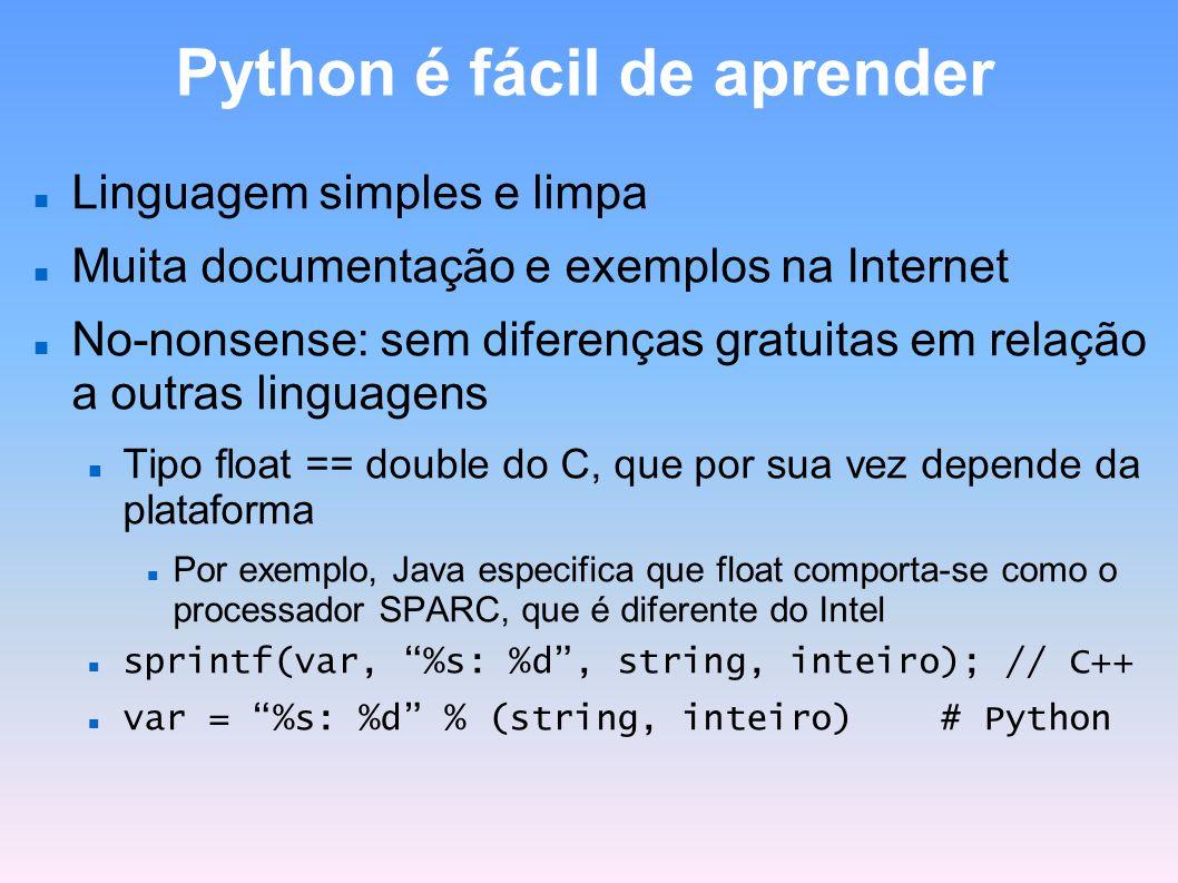 Python é fácil de aprender Linguagem simples e limpa Muita documentação e exemplos na Internet No-nonsense: sem diferenças gratuitas em relação a outr