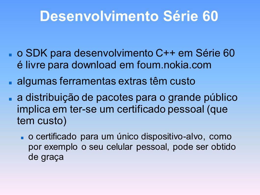 Desenvolvimento Série 60 o SDK para desenvolvimento C++ em Série 60 é livre para download em foum.nokia.com algumas ferramentas extras têm custo a dis