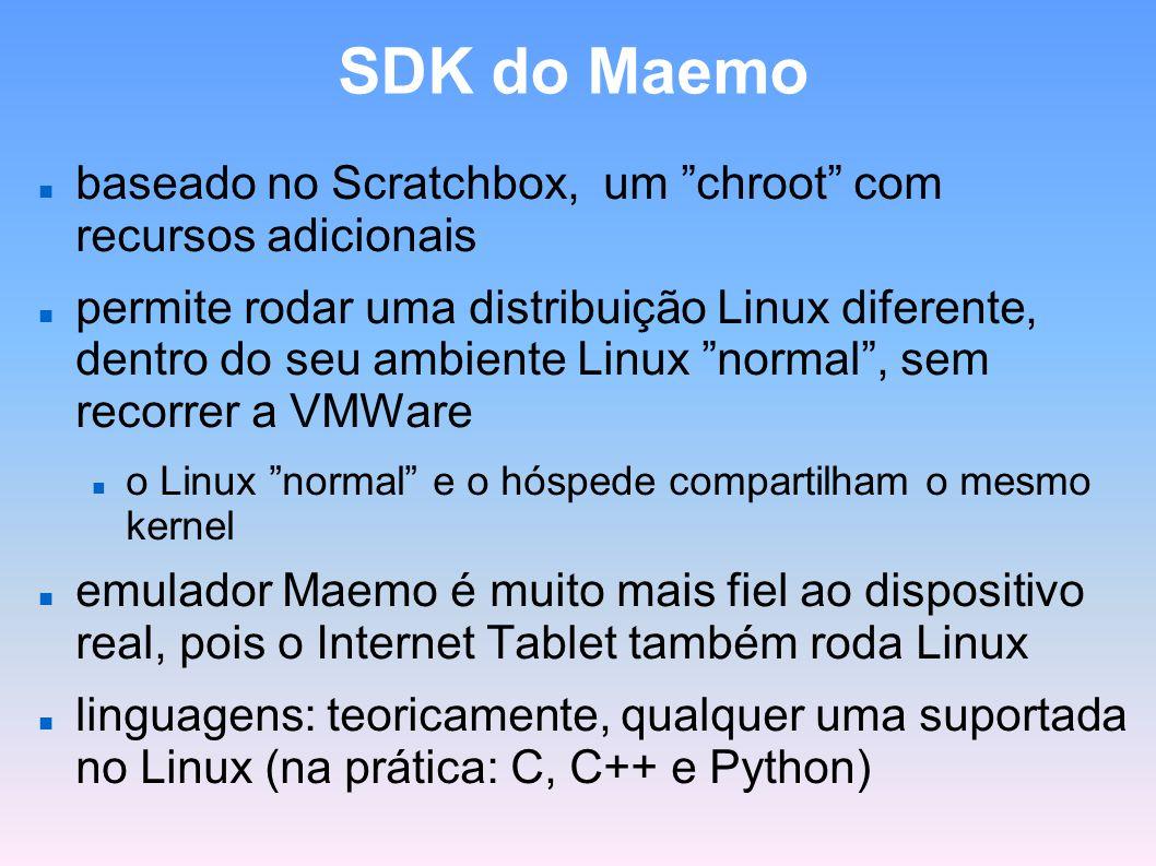 SDK do Maemo baseado no Scratchbox, um chroot com recursos adicionais permite rodar uma distribuição Linux diferente, dentro do seu ambiente Linux nor