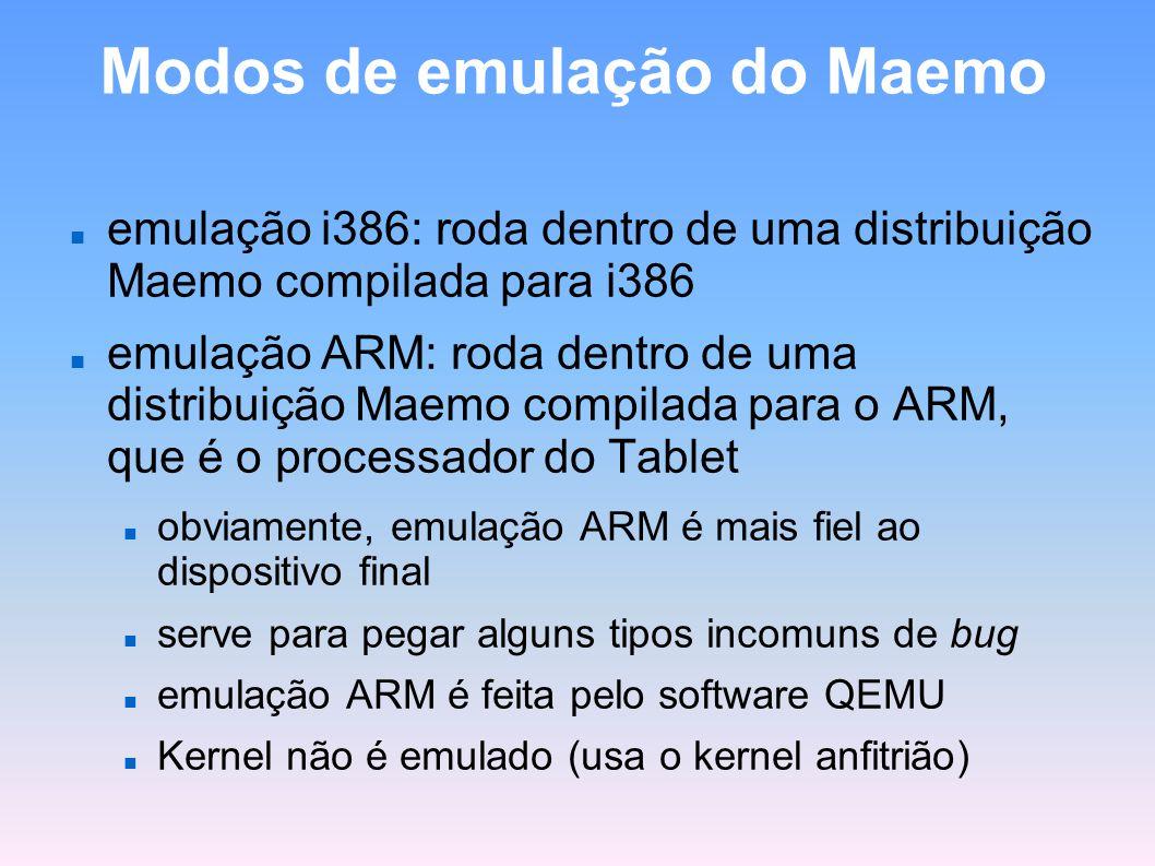 Modos de emulação do Maemo emulação i386: roda dentro de uma distribuição Maemo compilada para i386 emulação ARM: roda dentro de uma distribuição Maem