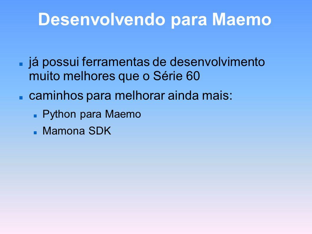 Desenvolvendo para Maemo já possui ferramentas de desenvolvimento muito melhores que o Série 60 caminhos para melhorar ainda mais: Python para Maemo M