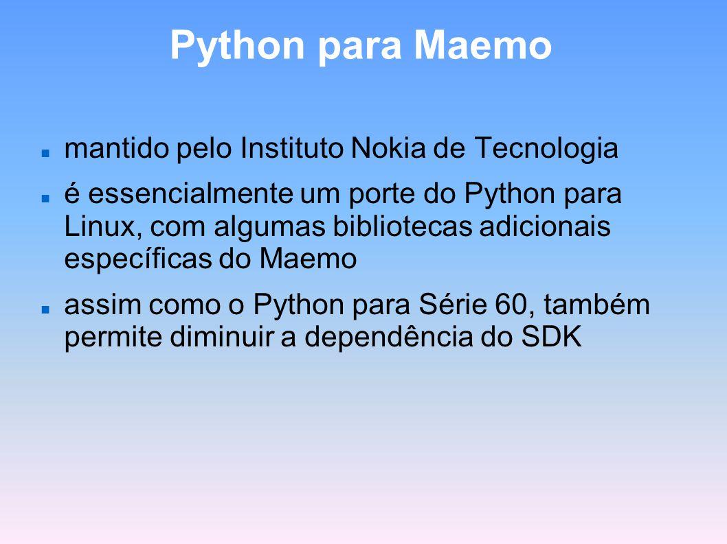 Python para Maemo mantido pelo Instituto Nokia de Tecnologia é essencialmente um porte do Python para Linux, com algumas bibliotecas adicionais especí