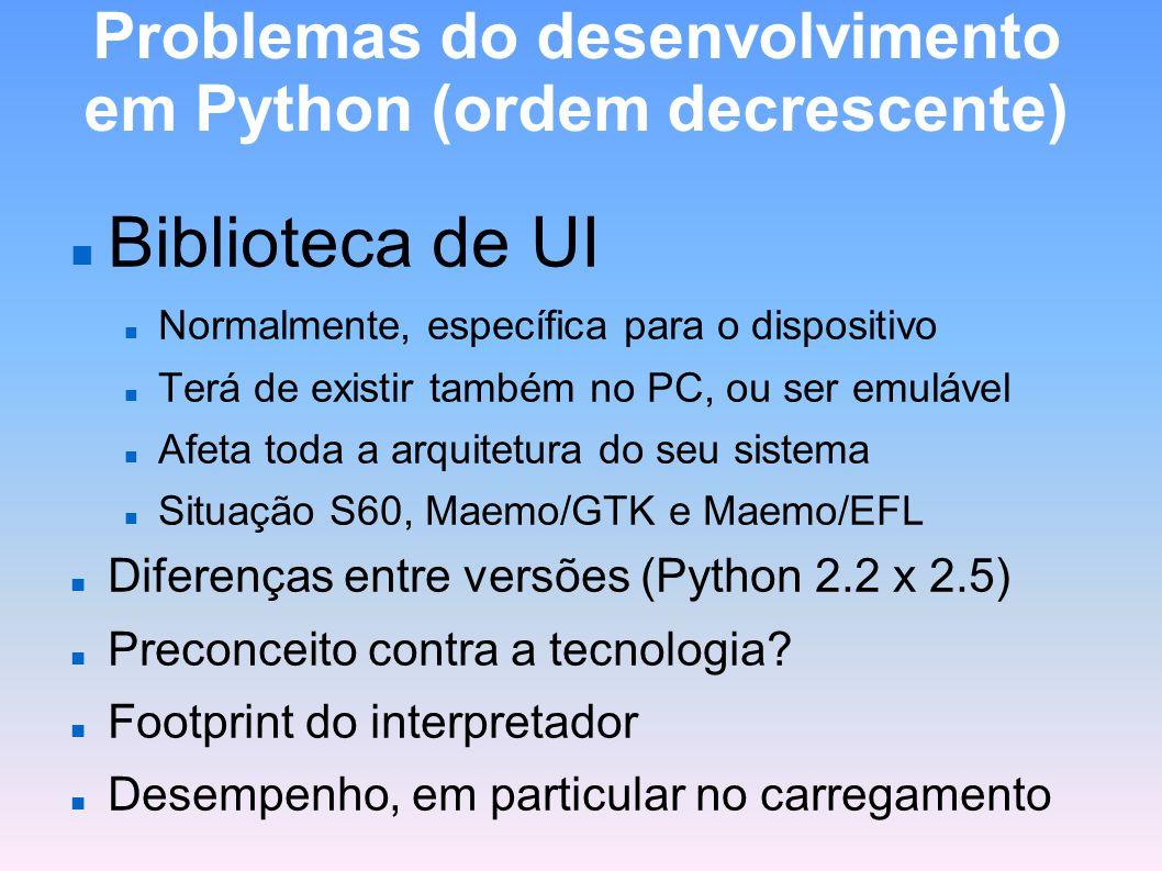 Problemas do desenvolvimento em Python (ordem decrescente) Biblioteca de UI Normalmente, específica para o dispositivo Terá de existir também no PC, o