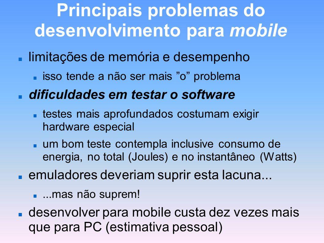 Principais problemas do desenvolvimento para mobile limitações de memória e desempenho isso tende a não ser mais o problema dificuldades em testar o s