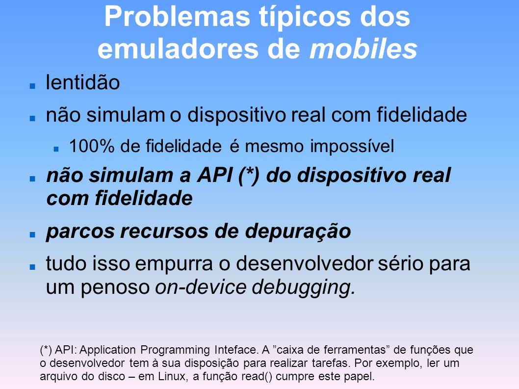 Problemas típicos dos emuladores de mobiles lentidão não simulam o dispositivo real com fidelidade 100% de fidelidade é mesmo impossível não simulam a