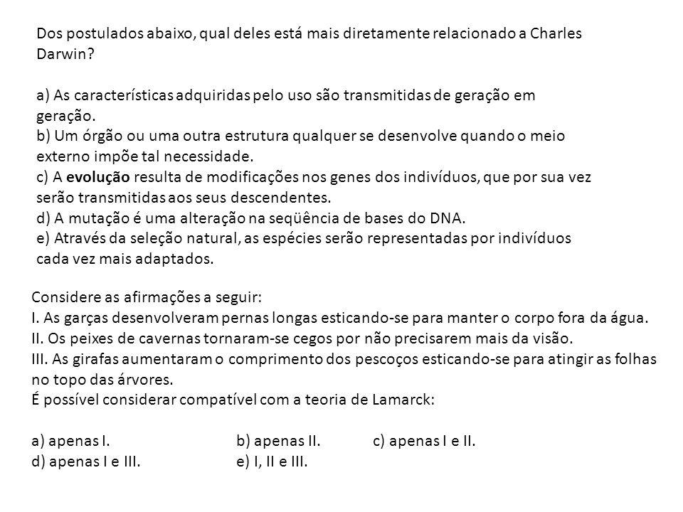 Dos postulados abaixo, qual deles está mais diretamente relacionado a Charles Darwin? a) As características adquiridas pelo uso são transmitidas de ge