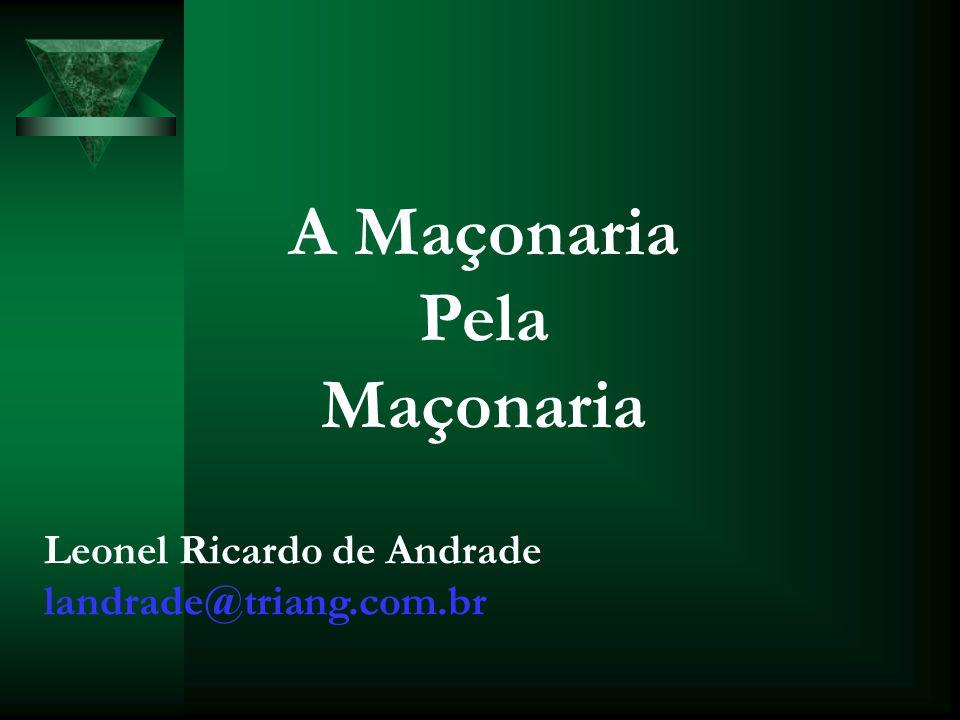 A Maçonaria Pela Maçonaria Leonel Ricardo de Andrade landrade@triang.com.br
