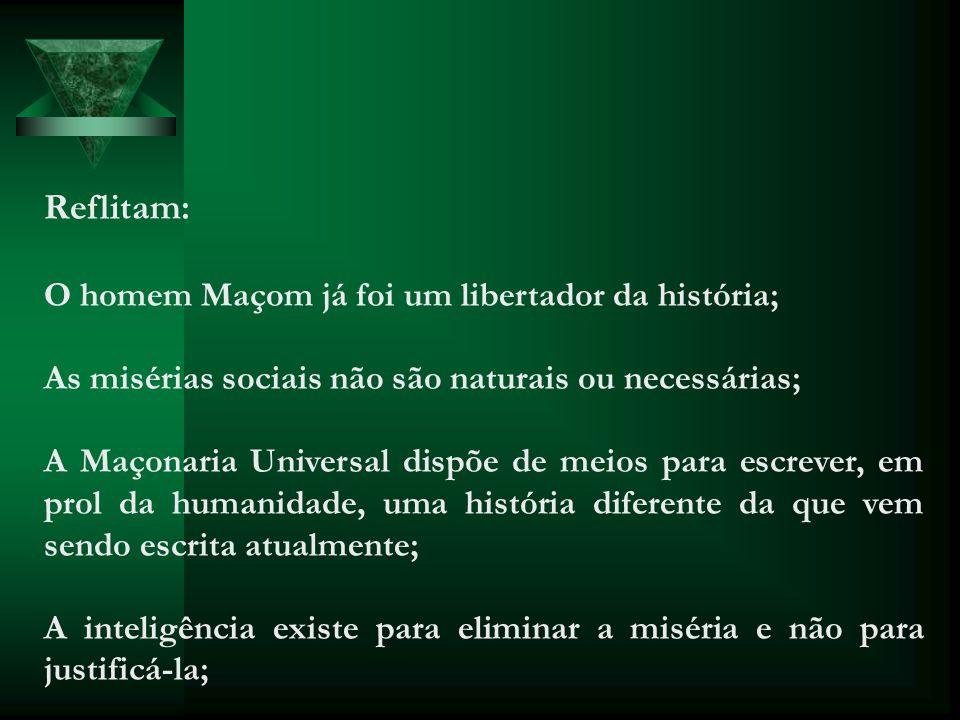 Reflitam: O homem Maçom já foi um libertador da história; As misérias sociais não são naturais ou necessárias; A Maçonaria Universal dispõe de meios p