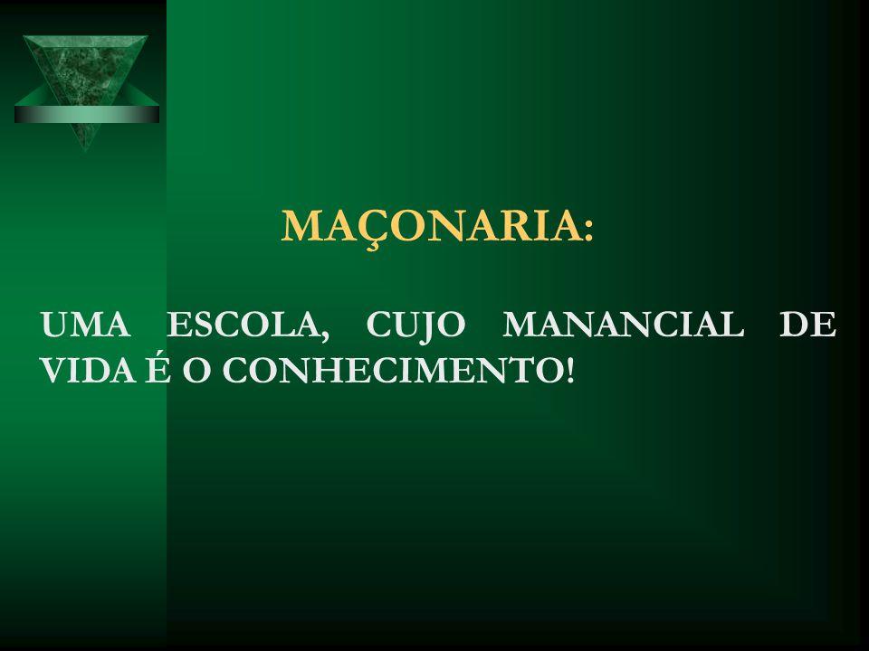 MAÇONARIA: UMA ESCOLA, CUJO MANANCIAL DE VIDA É O CONHECIMENTO!