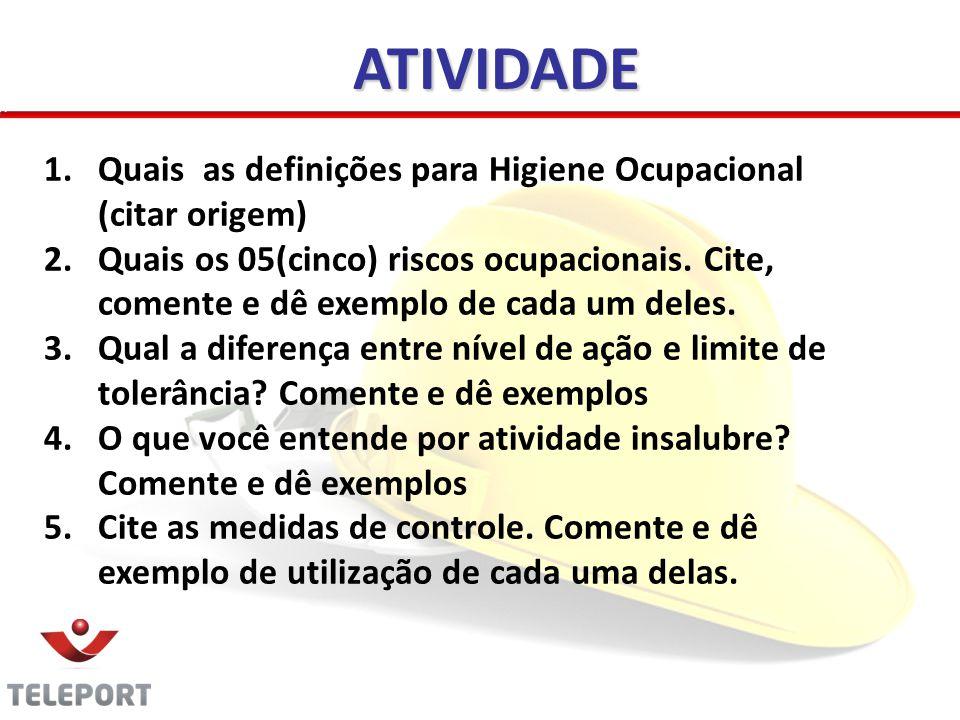 ATIVIDADE 1.Quais as definições para Higiene Ocupacional (citar origem) 2.Quais os 05(cinco) riscos ocupacionais. Cite, comente e dê exemplo de cada u