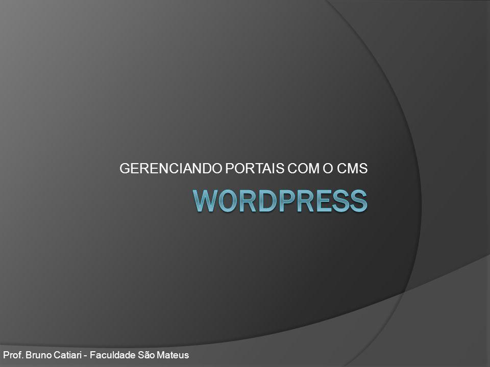 GERENCIANDO PORTAIS COM O CMS Prof. Bruno Catiari - Faculdade São Mateus