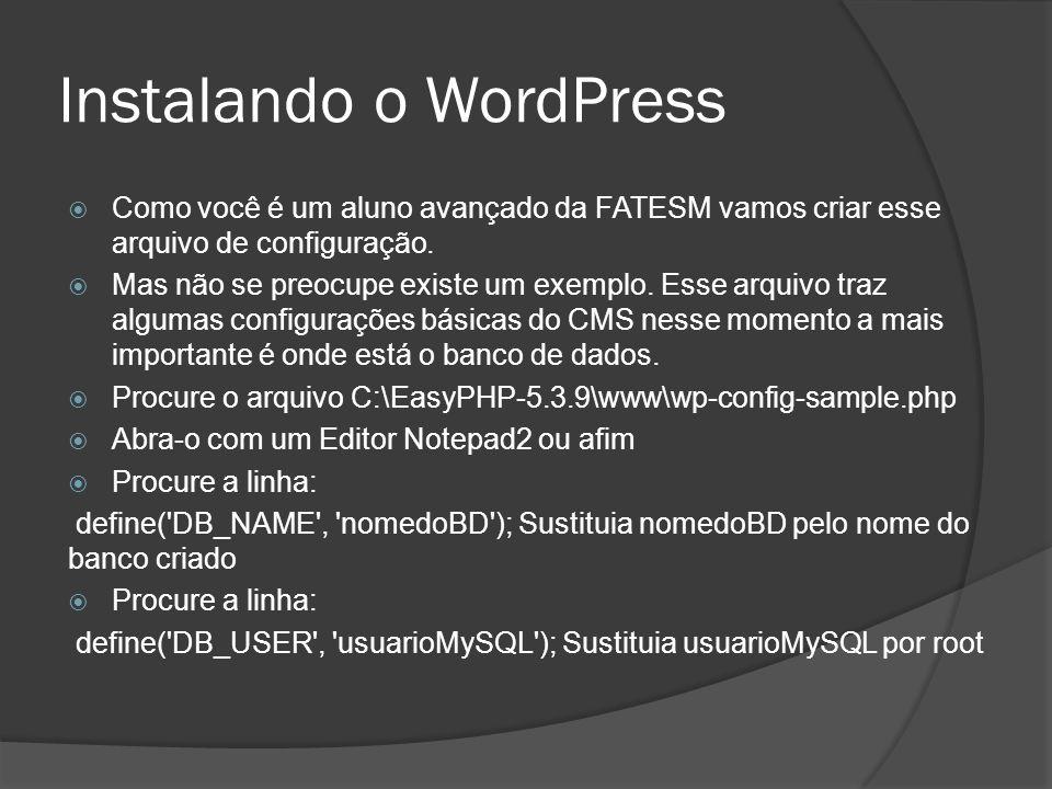 Instalando o WordPress Como você é um aluno avançado da FATESM vamos criar esse arquivo de configuração. Mas não se preocupe existe um exemplo. Esse a