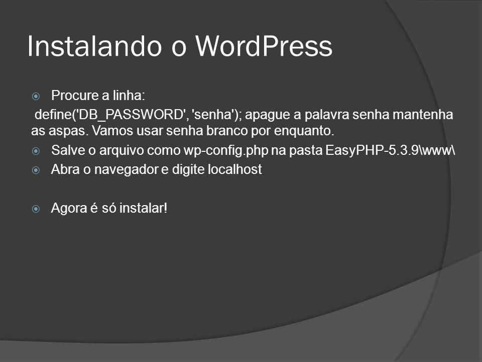 Instalando o WordPress Procure a linha: define('DB_PASSWORD', 'senha'); apague a palavra senha mantenha as aspas. Vamos usar senha branco por enquanto