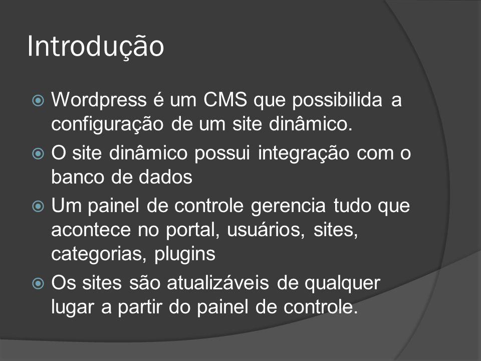 Introdução Wordpress teve como primeira intenção a criação de blogs Open source (crescimento avançado) Muitos Templates e Plugins Templates em CSS (Cascading Style Sheets) Usado em muitos sites como portais do governo e globo.com