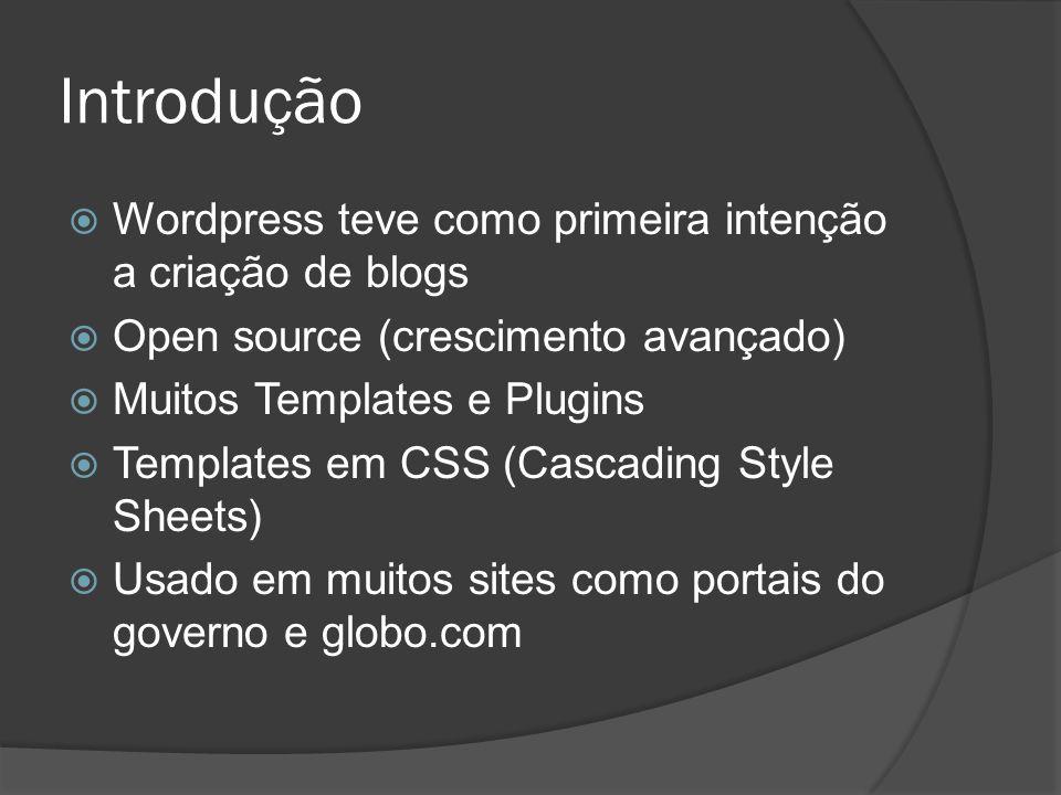 Introdução Wordpress teve como primeira intenção a criação de blogs Open source (crescimento avançado) Muitos Templates e Plugins Templates em CSS (Ca