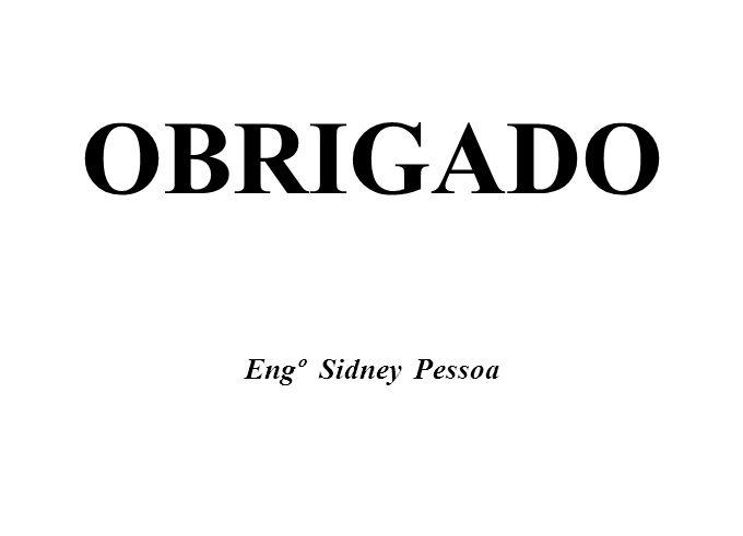 OBRIGADO Engº Sidney Pessoa