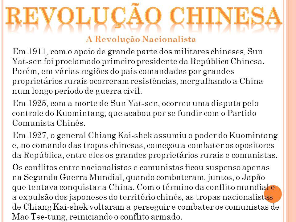 A Revolução Nacionalista Em 1911, com o apoio de grande parte dos militares chineses, Sun Yat-sen foi proclamado primeiro presidente da República Chin