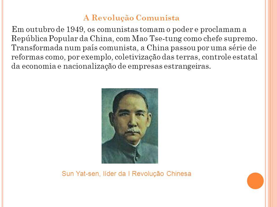 A Revolução Comunista Em outubro de 1949, os comunistas tomam o poder e proclamam a República Popular da China, com Mao Tse-tung como chefe supremo. T