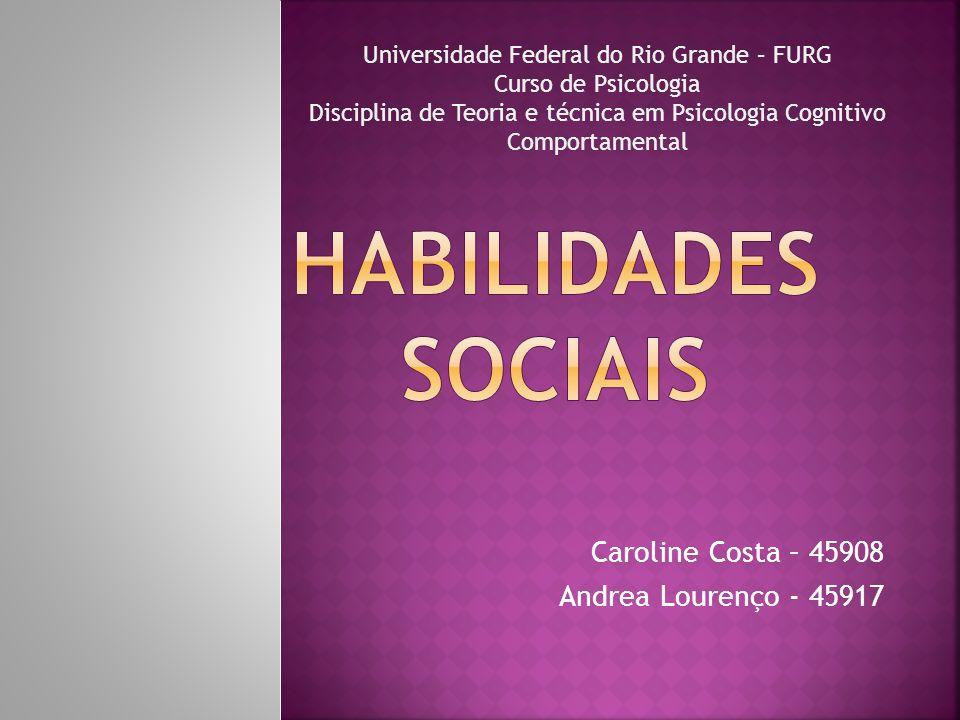 Caroline Costa – 45908 Andrea Lourenço - 45917 Universidade Federal do Rio Grande – FURG Curso de Psicologia Disciplina de Teoria e técnica em Psicologia Cognitivo Comportamental