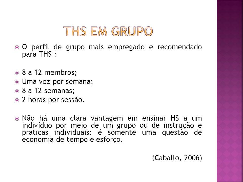 O perfil de grupo mais empregado e recomendado para THS : 8 a 12 membros; Uma vez por semana; 8 a 12 semanas; 2 horas por sessão.