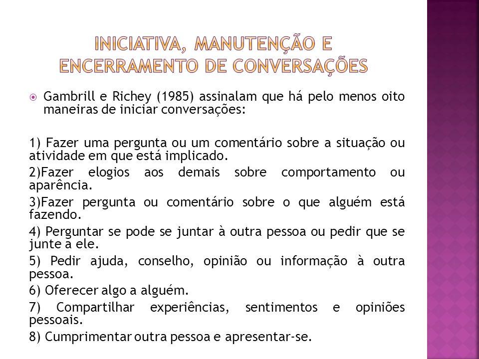 Gambrill e Richey (1985) assinalam que há pelo menos oito maneiras de iniciar conversações: 1) Fazer uma pergunta ou um comentário sobre a situação ou atividade em que está implicado.