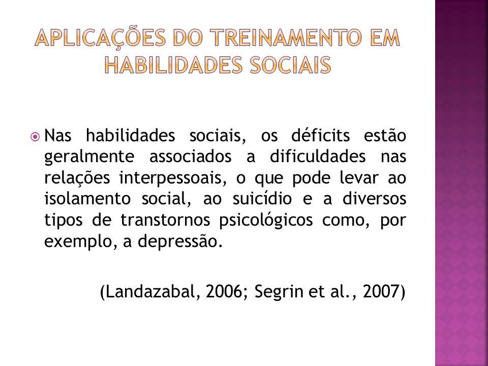 Nas habilidades sociais, os déficits estão geralmente associados a dificuldades nas relações interpessoais, o que pode levar ao isolamento social, ao suicídio e a diversos tipos de transtornos psicológicos como, por exemplo, a depressão.