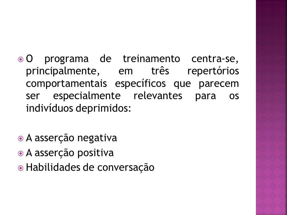 O programa de treinamento centra-se, principalmente, em três repertórios comportamentais específicos que parecem ser especialmente relevantes para os indivíduos deprimidos: A asserção negativa A asserção positiva Habilidades de conversação