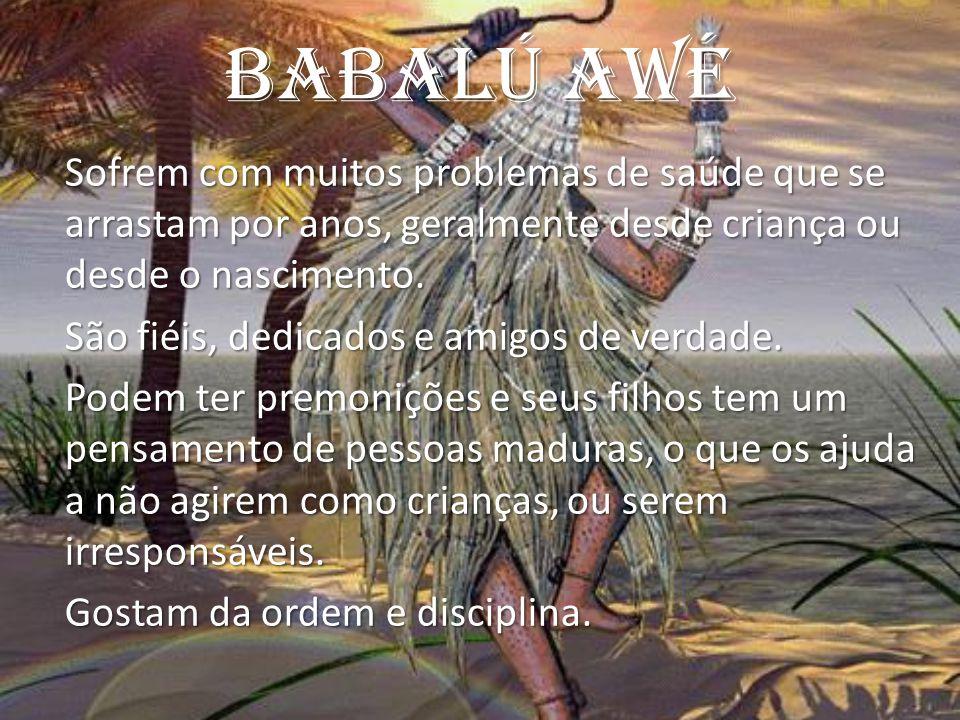 Babalú AWé Sofrem com muitos problemas de saúde que se arrastam por anos, geralmente desde criança ou desde o nascimento. São fiéis, dedicados e amigo
