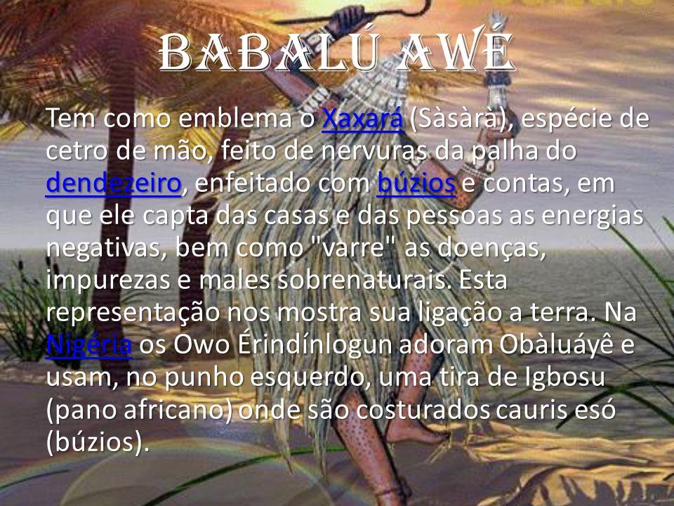 Babalú AWé Tem como emblema o Xaxará (Sàsàrà), espécie de cetro de mão, feito de nervuras da palha do dendezeiro, enfeitado com búzios e contas, em qu
