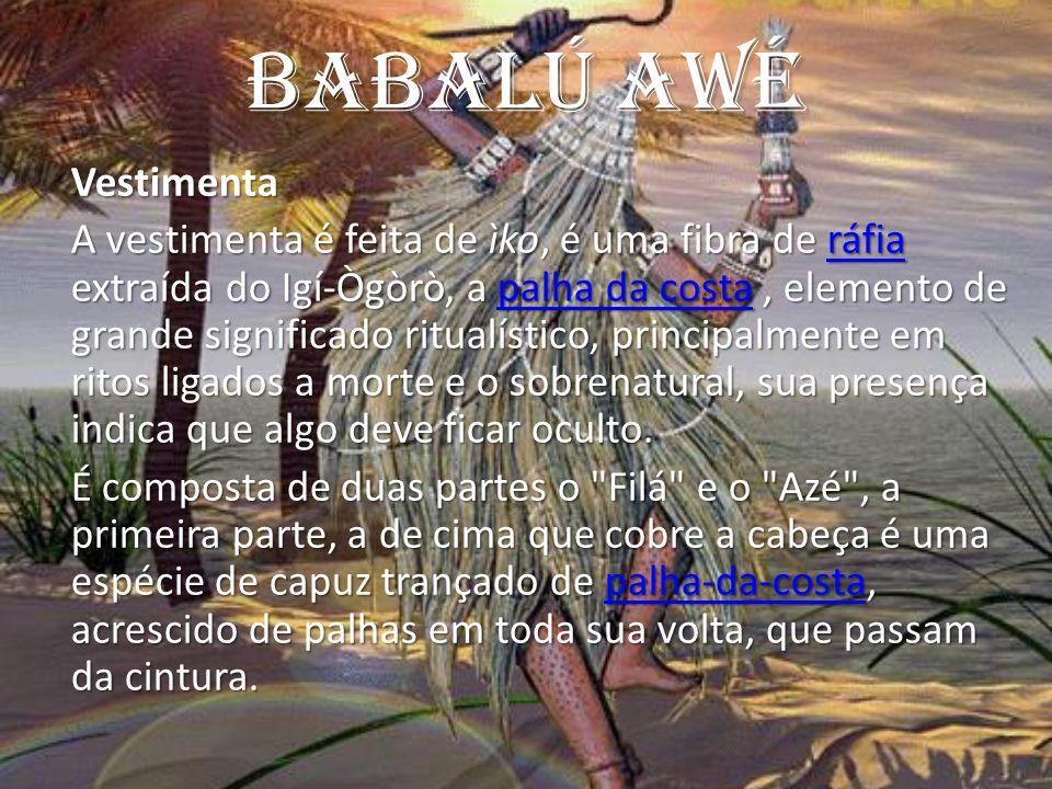 Babalú AWé Vestimenta A vestimenta é feita de ìko, é uma fibra de ráfia extraída do Igí-Ògòrò, a palha da costa, elemento de grande significado ritual
