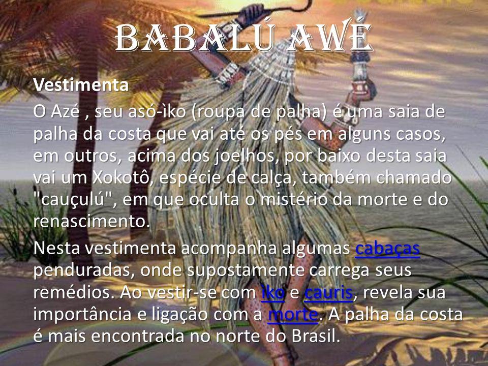 Babalú AWé Vestimenta O Azé, seu asó-ìko (roupa de palha) é uma saia de palha da costa que vai até os pés em alguns casos, em outros, acima dos joelho