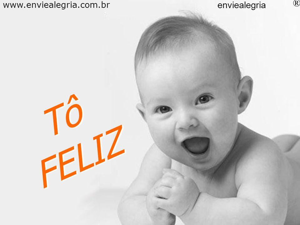 Tô FELIZ www.enviealegria.com.br enviealegria ®