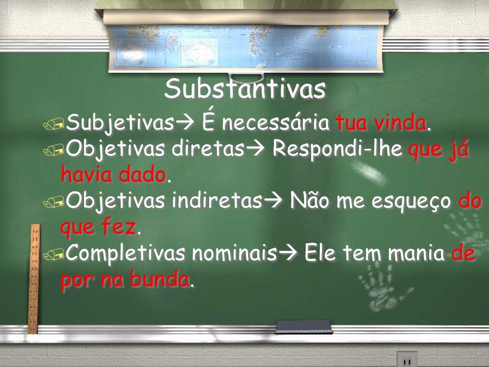 Substantivas / Subjetivas É necessária tua vinda.