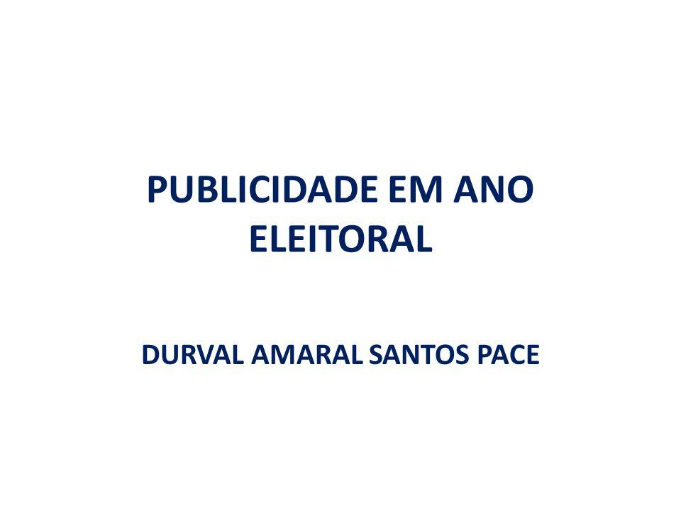 PUBLICIDADE EM ANO ELEITORAL DURVAL AMARAL SANTOS PACE