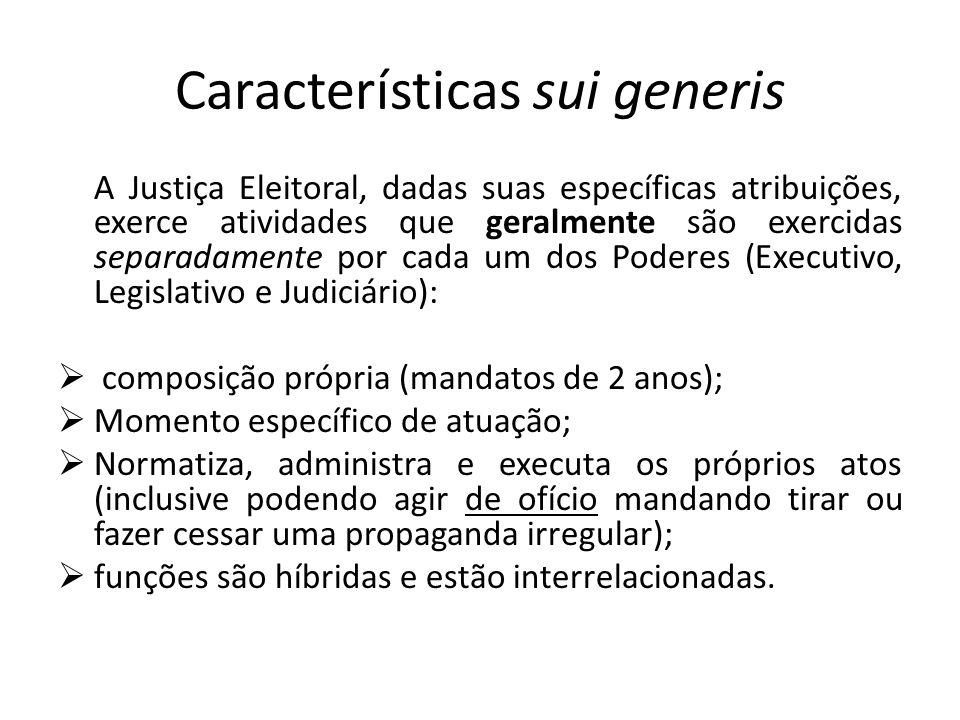 Características sui generis A Justiça Eleitoral, dadas suas específicas atribuições, exerce atividades que geralmente são exercidas separadamente por
