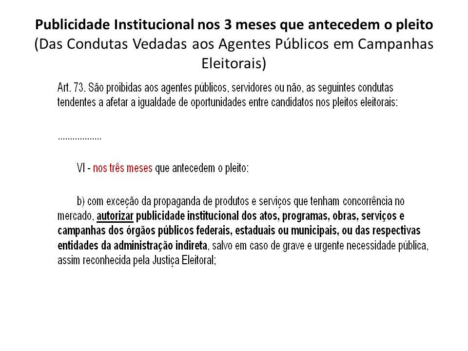 Publicidade Institucional nos 3 meses que antecedem o pleito (Das Condutas Vedadas aos Agentes Públicos em Campanhas Eleitorais)
