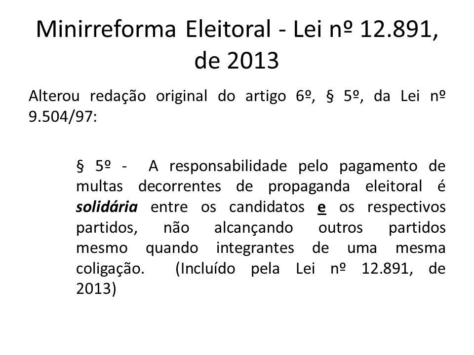 Minirreforma Eleitoral - Lei nº 12.891, de 2013 Alterou redação original do artigo 6º, § 5º, da Lei nº 9.504/97: § 5º - A responsabilidade pelo pagame