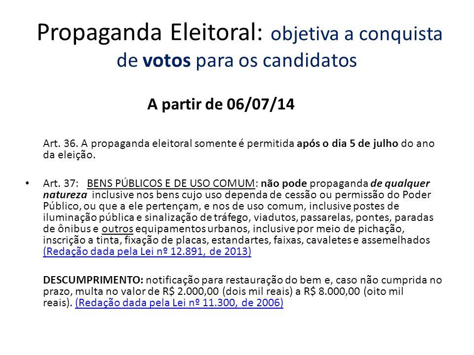 Propaganda Eleitoral: objetiva a conquista de votos para os candidatos A partir de 06/07/14 Art. 36. A propaganda eleitoral somente é permitida após o