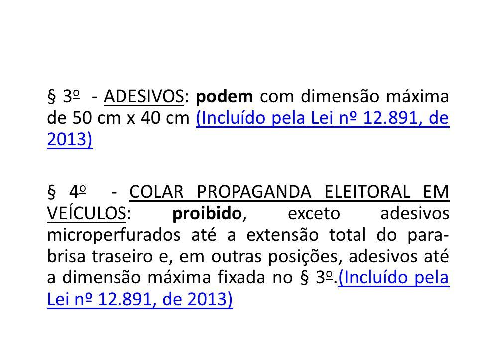 § 3 o - ADESIVOS: podem com dimensão máxima de 50 cm x 40 cm (Incluído pela Lei nº 12.891, de 2013)(Incluído pela Lei nº 12.891, de 2013) § 4 o - COLA