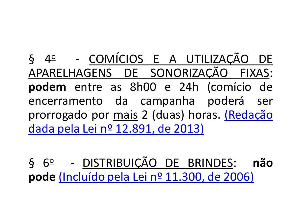 § 4 o - COMÍCIOS E A UTILIZAÇÃO DE APARELHAGENS DE SONORIZAÇÃO FIXAS: podem entre as 8h00 e 24h (comício de encerramento da campanha poderá ser prorro