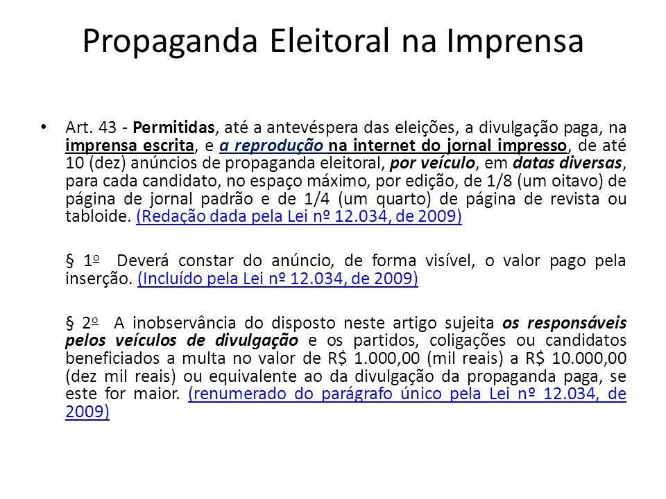 Propaganda Eleitoral na Imprensa Art. 43 - Permitidas, até a antevéspera das eleições, a divulgação paga, na imprensa escrita, e a reprodução na inter