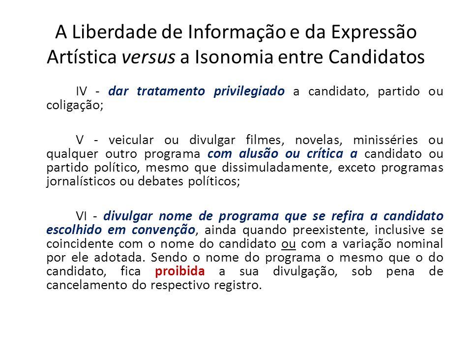 A Liberdade de Informação e da Expressão Artística versus a Isonomia entre Candidatos IV - dar tratamento privilegiado a candidato, partido ou coligaç