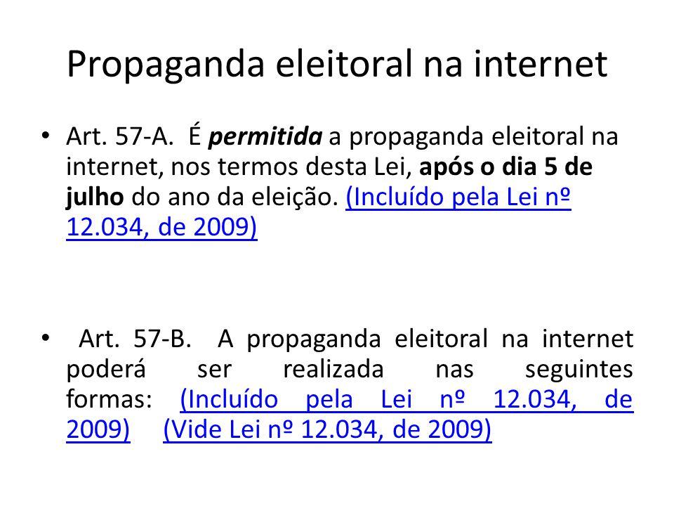 Propaganda eleitoral na internet Art. 57-A. É permitida a propaganda eleitoral na internet, nos termos desta Lei, após o dia 5 de julho do ano da elei