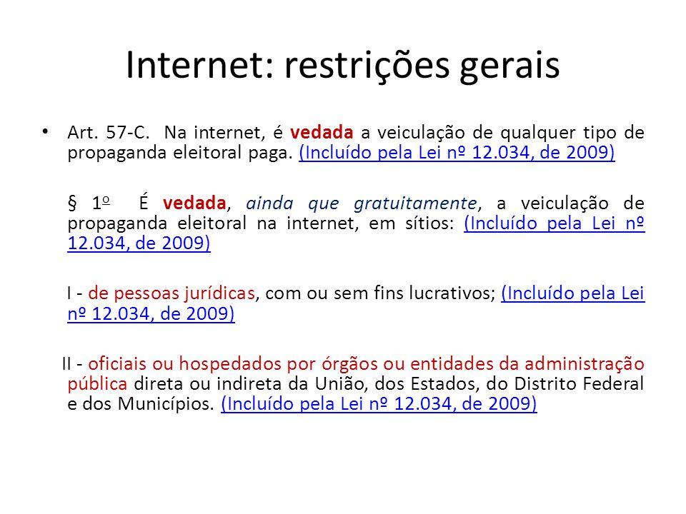 Internet: restrições gerais Art. 57-C. Na internet, é vedada a veiculação de qualquer tipo de propaganda eleitoral paga. (Incluído pela Lei nº 12.034,