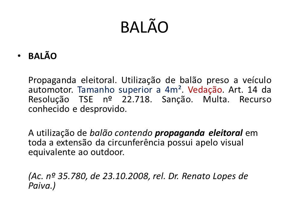 BALÃO Propaganda eleitoral. Utilização de balão preso a veículo automotor. Tamanho superior a 4m². Vedação. Art. 14 da Resolução TSE nº 22.718. Sanção