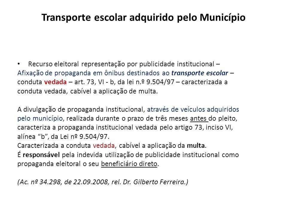 Transporte escolar adquirido pelo Município Recurso eleitoral representação por publicidade institucional – Afixação de propaganda em ônibus destinado