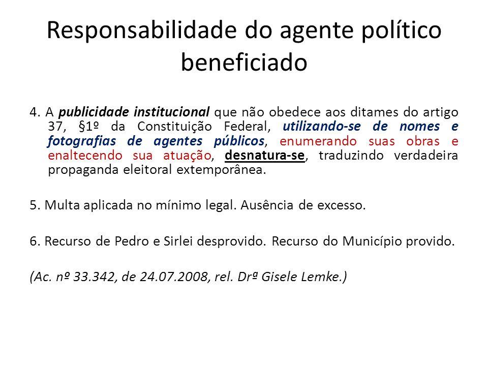 Responsabilidade do agente político beneficiado 4. A publicidade institucional que não obedece aos ditames do artigo 37, §1º da Constituição Federal,