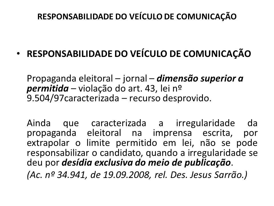 RESPONSABILIDADE DO VEÍCULO DE COMUNICAÇÃO Propaganda eleitoral – jornal – dimensão superior a permitida – violação do art. 43, lei nº 9.504/97caracte