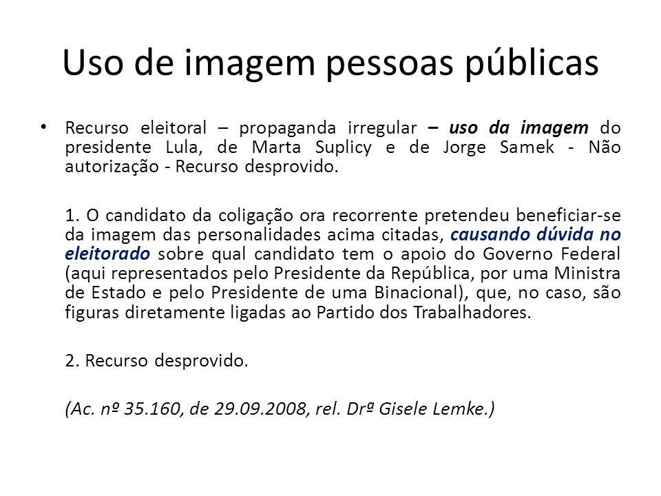 Uso de imagem pessoas públicas Recurso eleitoral – propaganda irregular – uso da imagem do presidente Lula, de Marta Suplicy e de Jorge Samek - Não au